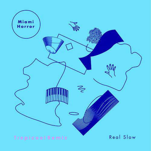 Miami Horror - Real Slow (Tropicool Remix)