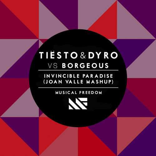 Tiësto & Dyro vs Borgeous - Invincible Paradise (Joan Valle Mashup)  [FREE DOWNLOAD]
