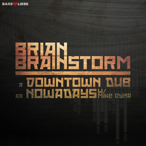 BRIAN BRAINSTORM - DOWNTOWN DUB / NOWADAYS w MIKE DYNA [BL041] - Out now!
