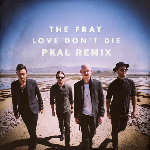 The Fray - Love Don't Die (pKal Remix) [Free Download]
