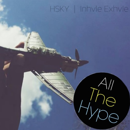 """HSKY - Inhvle Exhvle EP [OUT NOW ON ALL THE HYPE RECORDS! CLICK """"BUY"""" TO DOWNLOAD FOR FREE!]"""