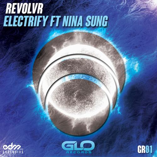 Electrify by Revolvr ft. Nina Sung - EDM.com Exclusive