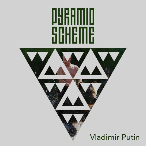 Pyramid Scheme - Vladimir Putin