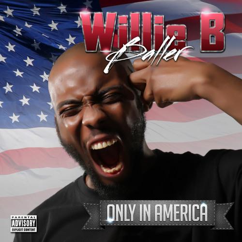 Willie B Baller - Only In America