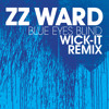 ZZ Ward - Blue Eyes Blind (Wick-it Remix)