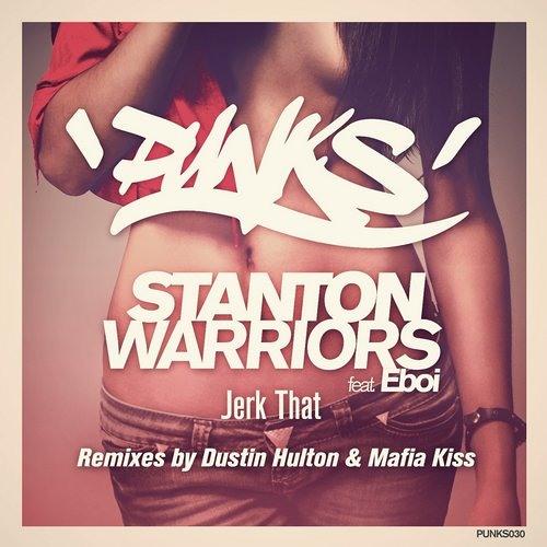 Stanton Warriors - Jerk That ft. Eboi (Dustin Hulton Remix)Out now on Punks!