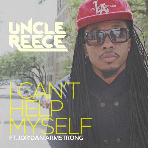 Uncle Reece - I Can't Help Myself (ft Jor'Dan Armstrong) @flavorradio