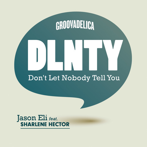 """DLNTY (Don't Let Nobody Tell You)(original version)"" feat. Sharlene Hector"