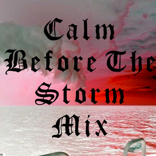 Calm Before The Storm Mix