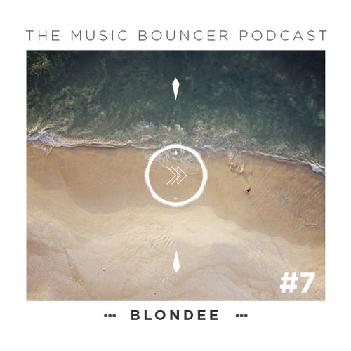 THE MUSIC BOUNCER Podcast N°7 Guest Mix by Blondee