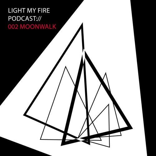 Light My Fire ▲ Podcast 002 △ Moonwalk