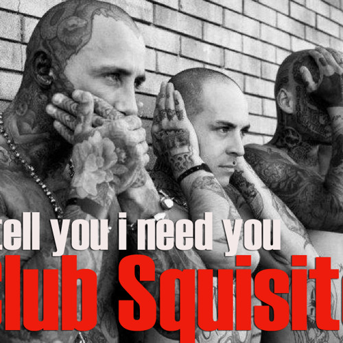 Club Squisito-I tell you, i need you (Original)