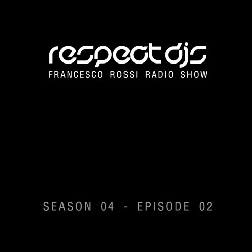 Respect DJS - Francesco Rossi Radio Show / Season 4 Episode 2