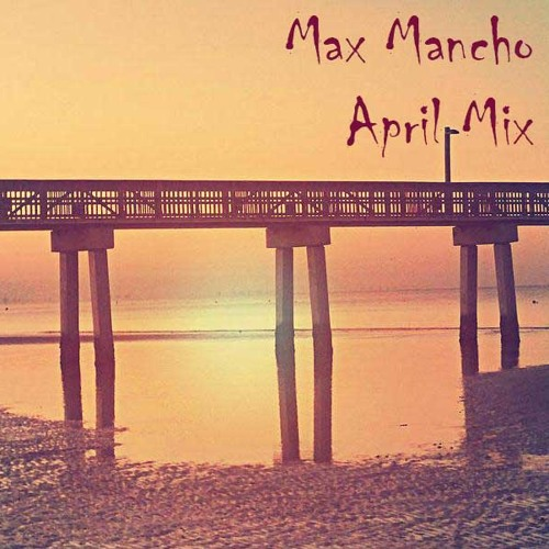 Max Mancho April Mix