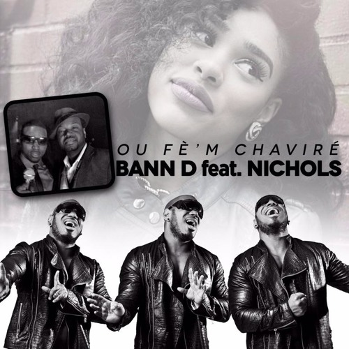 BANN'D Feat NICHOLS - OU FE'M CHAVIRE - NEW NEW