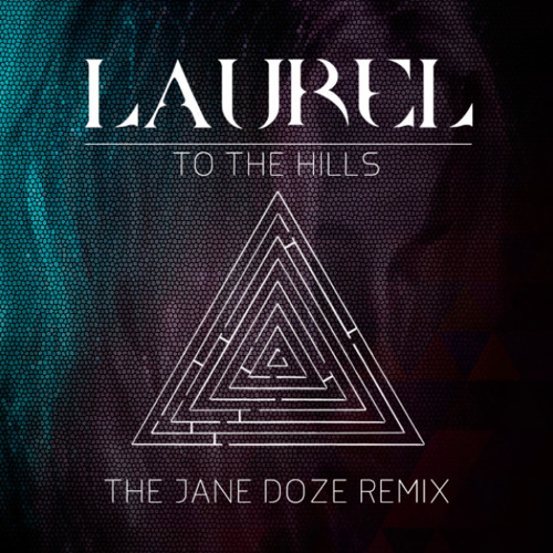 "LAUREL - ""To The Hills"" (The Jane Doze Remix)"