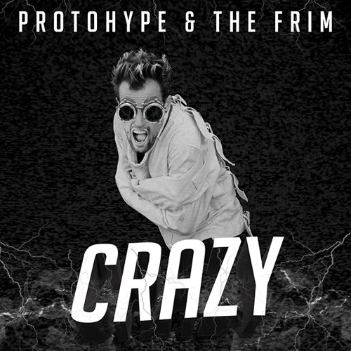 Protohype & The Frim - Crazy