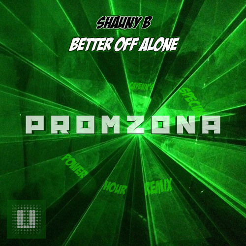 Shauny B - Better Off Alone (cayenn's Special PROMZONA Power Hour Remix)