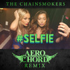 The Chainsmokers - #SELFIE (Aero Chord Remix)[FREE]