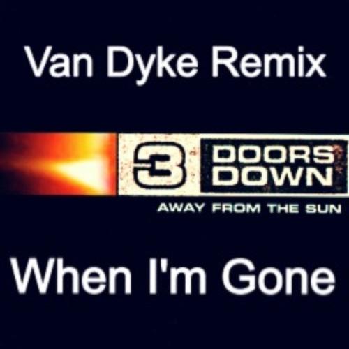When I´m Gone (Van Dyke Remix) - Three Doors Down