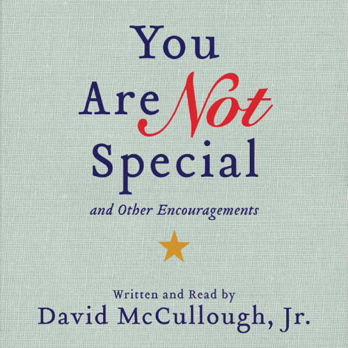 You Are Not Special...And Other Encouragements by David McCullough, Jr.