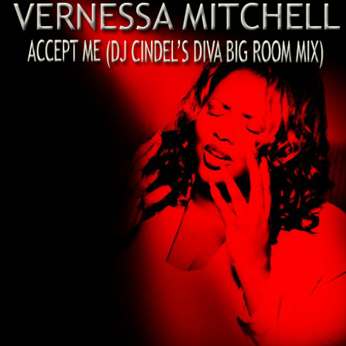 VERNESSA MITCHELL- ACCEPT ME (DJ CINDEL'S DIVA BIG ROOM MIX)