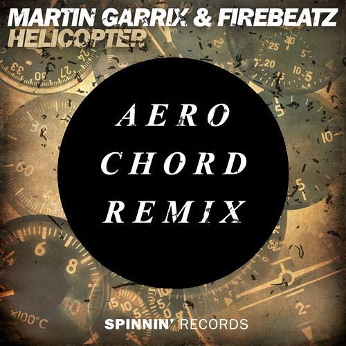 Martin Garrix & Firebeatz - Helicopter (Aero Chord Remix) [FREE DOWNLOAD]