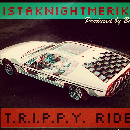 TRIPPY RIDE (WE AINT LIVIN RIGHT) FT. MISTAKNIGHTMERIKA