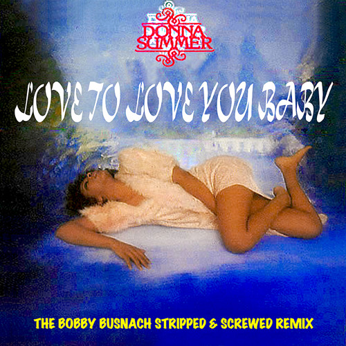 DONNA SUMMER - LOVE TO LOVE YOU BABY -THE BOBBY BUSNACH STRIPPED AND SCREWED REMIX-17.17