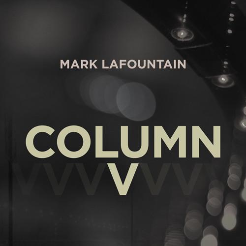 Mark LaFountain: Column V (Demo In Progress)
