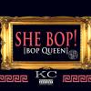 KC - She Bop! [Bop Queen]