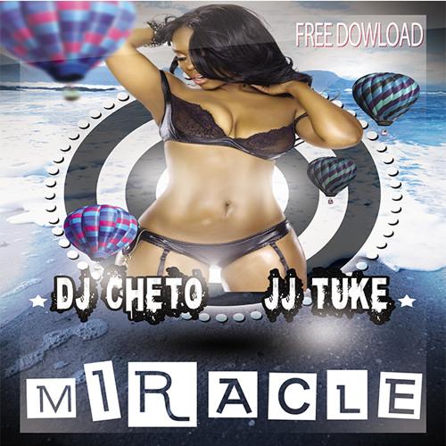 Dj Cheto & Jj Tuke MIRACLE (master)FREE DOWNLOAD
