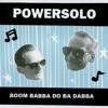 PowerSolo - Boom Babba Do Ba Dabba