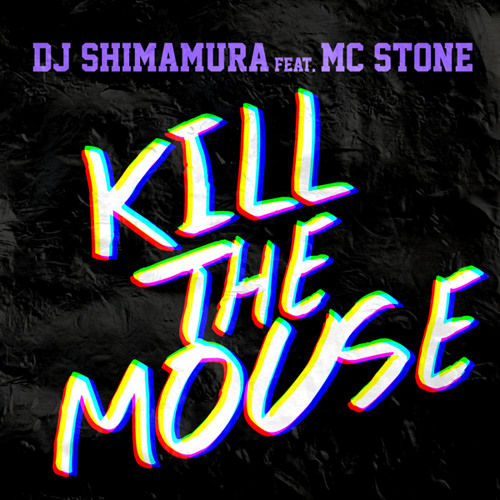 DJ Shimamura feat. MC STONE - KILL THE MOUSE
