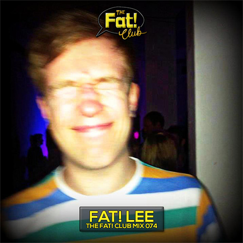 Fat! Lee - The Fat! Mix 074