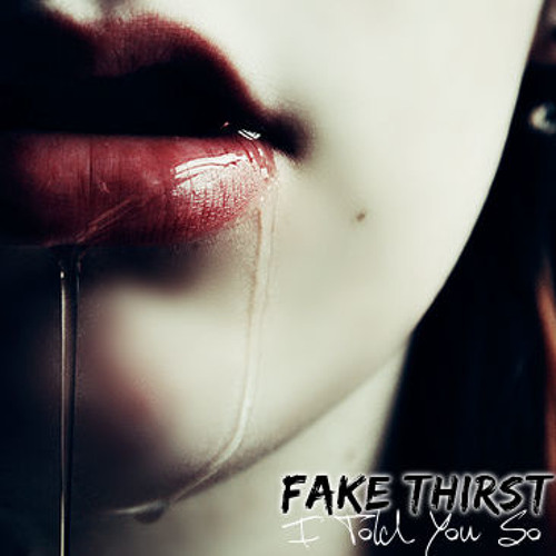 """Fake Thirst - """"I Told You So"""" 2014 Single 