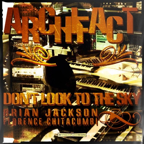 ARCHIFACT-Don't look to the sky-ft Brian Jackson and Florence Chitacumbi
