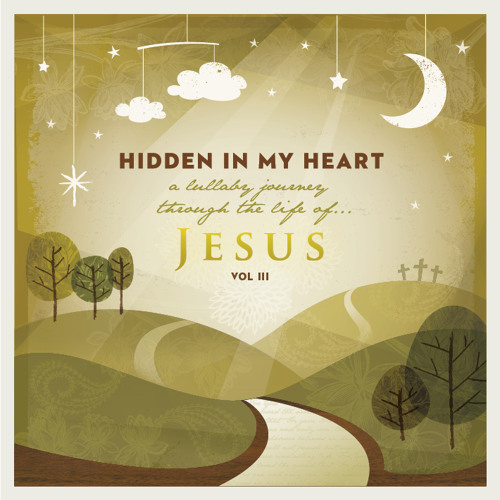Hidden In My Heart VOLUME III, a lullaby journey through the life of Jesus SONG SAMPLES