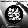 DVBBS & Tony Junior - Immortal (A.M. Festival Trap Remix) [Buy = FREE DOWNLOAD !]