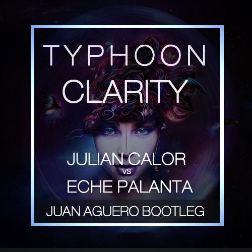 Julian Calor Vs Eche Palante -Typhoon Clarity (Juan Aguero Bootleg)
