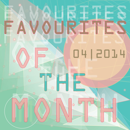 Marc Poppcke - Favourites Of The Month April 2014