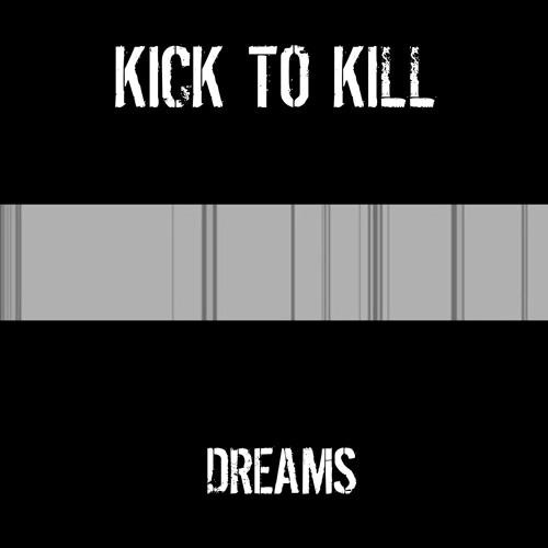 KICK TO KILL - Dreams