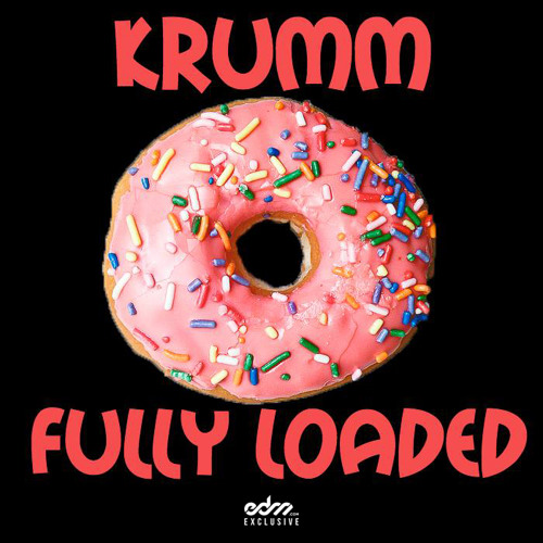 Fully Loaded by Krumm - EDM.com Exclusive