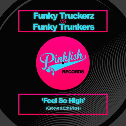 Funky Truckerz Vs Funky Trunkers - Feel So High (Truckerz Edit) **PREVIEW**