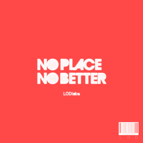no place, no better - Prod. LODlabs
