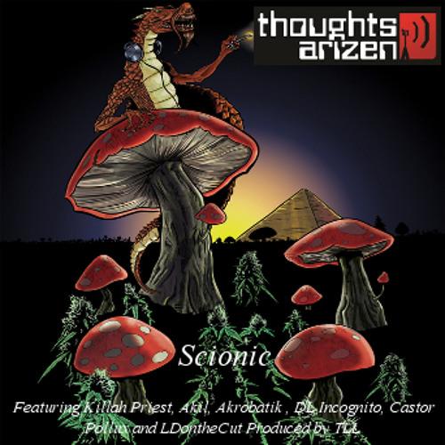 Thoughtsarizen - Scionic - FT Akrobatik, Akil, Castor Pollux, Killah Priest, DL Incognito LDonthecut