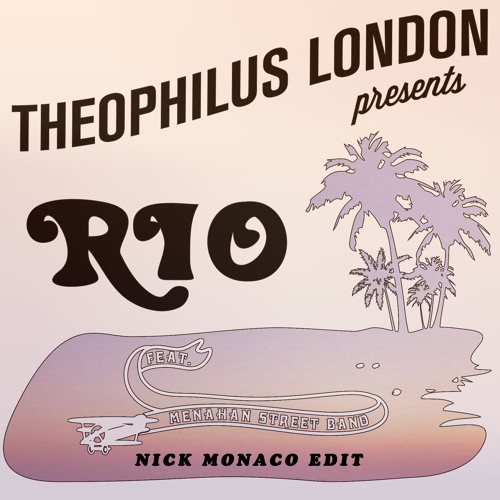Theophilus London - Rio feat. Menahan Street Band (Nick Monaco Edit)