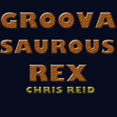 GROOVASAUROUS REX - Chris Reid