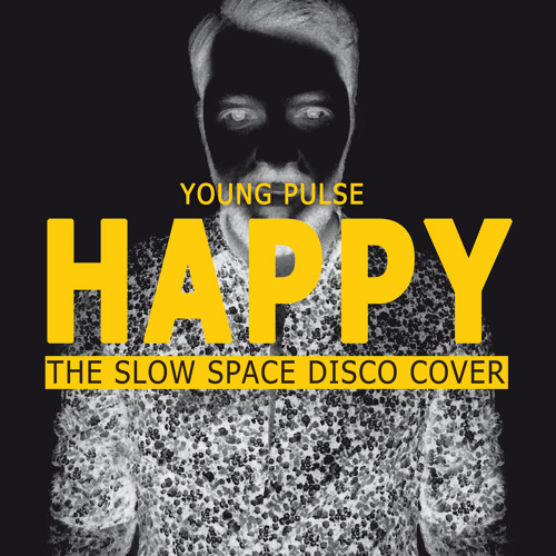 Young Pulse - Happy (The Slow Space Disco Cover)