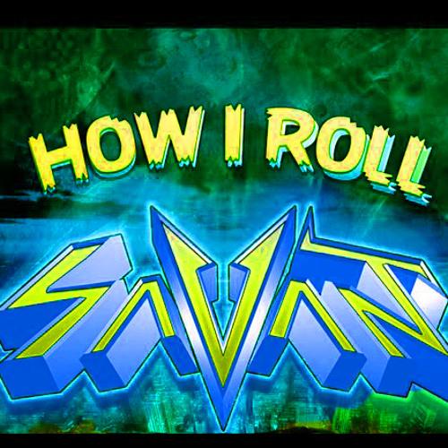 Savant - How I Roll -(Tiger EyeZ Original Remix)